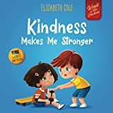 Kindness Makes Me Stronger: Children's Book about Magic of Kindness, Empathy...