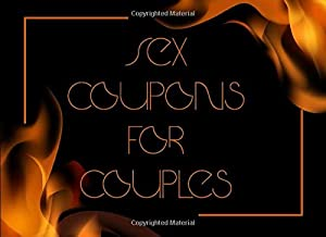 Sex Coupons For Couples: Sexy Gift For Her or For Him. This book will turn on your days and nights, have fun with your partner. Special present for ... - kinky, dirty and sex positions to explore!