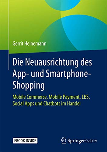 Die Neuausrichtung des App- und Smartphone-Shopping: Mobile Commerce, Mobile Payment, LBS, Social Apps und Chatbots im Handel