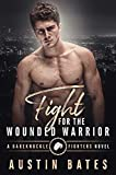 Fight For The Wounded Warrior (Bareknuckle Fighters Book 2)