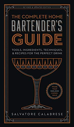 The Complete Home Bartender's Guide: Tools, Ingredients, Techniques, & Recipes for the Perfect Drink (English Edition)