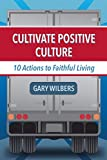 Cultivate Positive Culture: 10 Actions to Faithful Living