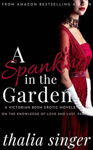 A Spanking in the Garden: A Victorian BDSM Romantic Erotic Novella of Submission, Humiliation, and Disgrace (On the Knowledge of Love and Lust Book 1) (English Edition)