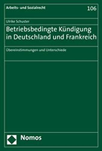 Betriebsbedingte Kündigung in Deutschland und Frankreich: Übereinstimmungen und Unterschiede (Arbeits- und Sozialrecht, Band 106)