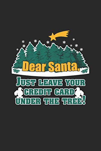 Dear Santa, Just Leave your Credit Card under the Tree!: Santa leave your Credit Card! Notebook /Survival Log / Diary Great Gift for Christmas or any other occasion. 110 Pages 6