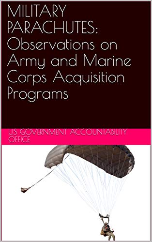MILITARY PARACHUTES: Observations on Army and Marine Corps Acquisition Programs (English Edition)