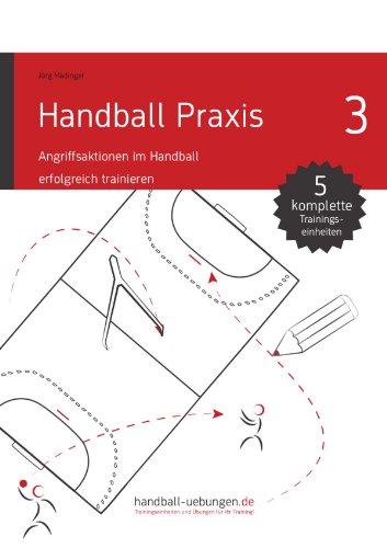 Handball Praxis 3 - Angriffsaktionen im Handball erfolgreich trainieren (handball-uebungen.de / Praxis)
