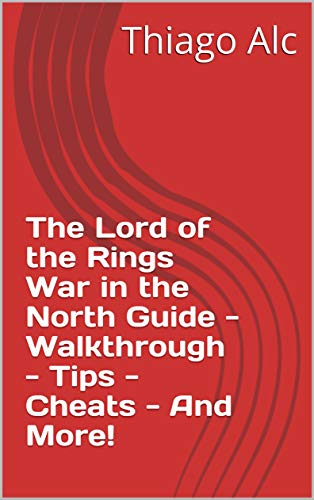 The Lord of the Rings War in the North Guide - Walkthrough - Tips - Cheats - And More! (English Edition)
