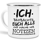 Tassendruck Emaille-Tasse mit Spruch Ich beobachte euch alle -...