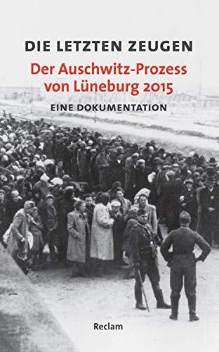 Die letzten Zeugen. Der Auschwitz-Prozess von Lüneburg 2015: Eine Dokumentation