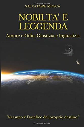 NOBILTA' E LEGGENDA: Amore e Odio, Giustizia ed Ingiustizia