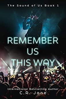 Remember Us This Way: A Contemporary Rockstar Romance (The Sounds of Us Book 1) by [C.R. Jane]