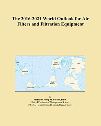 The 2016-2021 World Outlook for Air Filters and Filtration Equipment