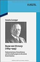 Kuno Von Westarp: Parlamentarismus, Monarchismus Und Herrschaftsutopien Im Deutschen Konservatismus (Quellen Und Darstellungen Zur Zeitgeschichte)