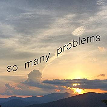 So Many Problems