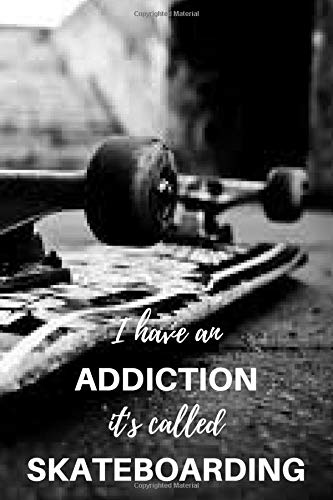 I have an addiction it's called skateboarding: Skateboarding Journal for journaling | Notebook for skaters 122 pages 6x9 inches | Gift for men and woman girls and boys| sport | logbook