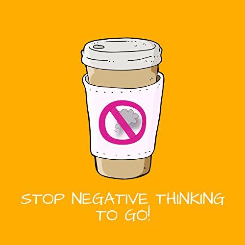 Stop Negative Thinking To Go! Mentaltraining audiobook cover art