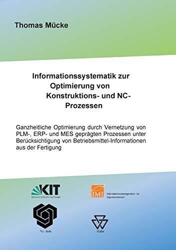 Informationssystematik zur Optimierung von Konstruktions- und NC-Prozessen: Ganzheitliche Optimierung durch Vernetzung von PLM-, ERP- und MES ... Betriebsmittelinformationen aus der Fertigung