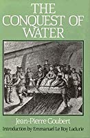 The Conquest of Water: The Advent of Health in the Industrial Age