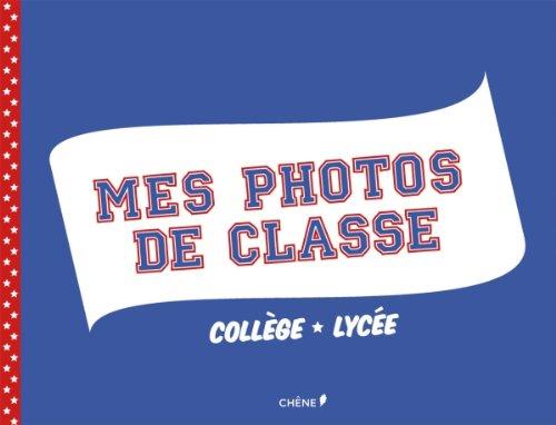 Mes photos de classe Collège/Lycée (Album d'une vie)