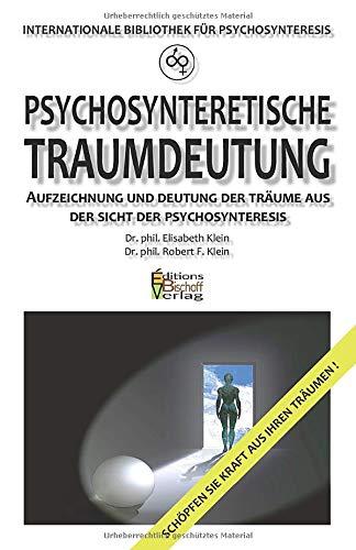 PSYCHOSYNTERETISCHE TRAUMDEUTUNG: Aufzeichnung und Deutung der Träume aus der Sicht der Psychosynteresis