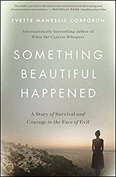 Something Beautiful Happened  A Story of Survival and Courage in the Face of Evil