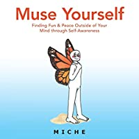 Muse Yourself: Finding Fun & Peace Outside of Your Mind Through Self-awareness