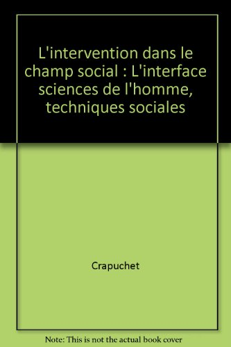 L'intervention dans le champ social - L'interface sciences de l'homme, techniques sociales: L'interface sciences de l'homme, techniques sociales