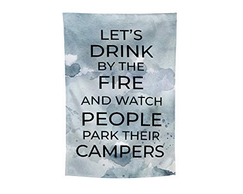 Globally Crafted Handmade in the USA Garden Flag, Let's Drink By The Fire And Watch People Park Their Campers, Grey Watercolor One Sided High Quality, 12 x 18 Inches
