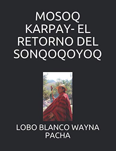 MOSOQ KARPAY- EL RETORNO DEL SONQOQOYOQ (LOBO BLANCO WAYNA PACHA EL NAGUAL)