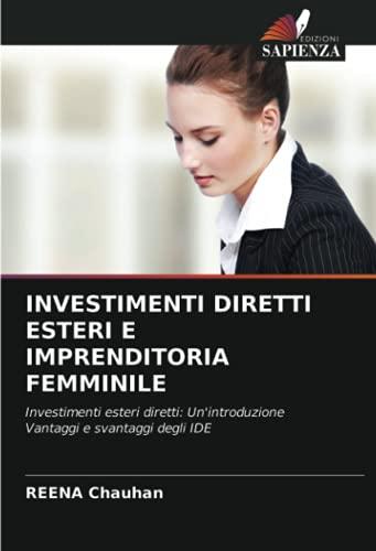 INVESTIMENTI DIRETTI ESTERI E IMPRENDITORIA FEMMINILE: Investimenti esteri diretti: Un'introduzioneVantaggi e svantaggi degli IDE