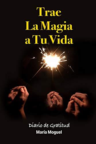 Trae la magia a tu vida de María Moguel