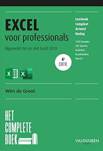Excel voor professionals: Bijgewerkt tot en met Excel 2019, Office 2019 en Office 365: Bijgewerkt tot en met Excel 2019, Offce 2019 en Offce 365 (Het complete boek)