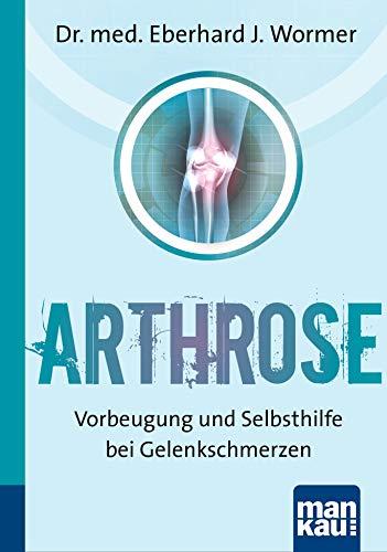 Arthrose. Kompakt-Ratgeber: Vorbeugung und Selbsthilfe bei Gelenkschmerzen