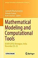 Mathematical Modeling and Computational Tools: ICACM 2018, Kharagpur, India, November 23–25 (Springer Proceedings in Mathematics & Statistics (320))