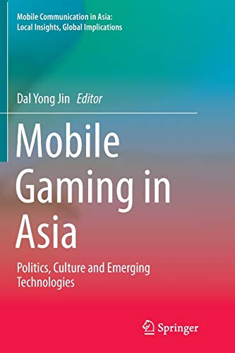 Mobile Gaming in Asia: Politics, Culture and Emerging Technologies