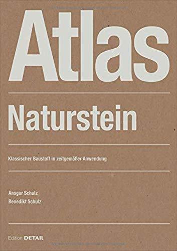 Atlas Naturstein: Klassischer Baustoff in zeitgemäßer Anwendung (Detail Atlas)