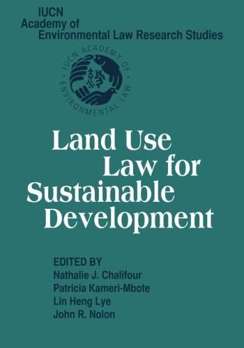 Compare Textbook Prices for Land Use Law for Sustainable Development IUCN Academy of Environmental Law Research Studies Reprint Edition ISBN 9781107410480 by Chalifour, Nathalie J.,Kameri-Mbote, Patricia,Lye, Lin Heng,Nolon, John R.