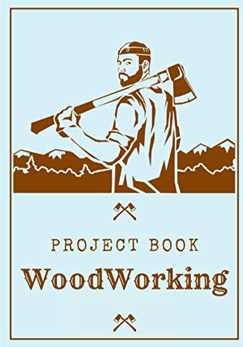 WoodWorking Project Book: Carving Journal to Keep Track and Reviews Of Your Woodwork, Carpentry Projects for Carpenter, Woodworker & Lumberjack | ... Price, Equipment and More On 100 Sheets