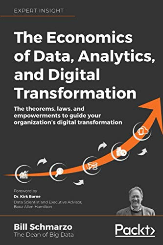 Compare Textbook Prices for The Economics of Data, Analytics, and Digital Transformation: The theorems, laws, and empowerments to guide your organization's digital transformation  ISBN 9781800561410 by Schmarzo, Bill,Borne, Kirk