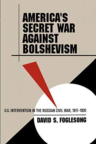 America's Secret War against Bolshevism: U.S. Intervention in the Russian Civil War, 1917-1920