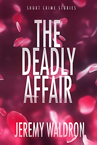 THE DEADLY AFFAIR (Short Crime Stories) (English Edition)