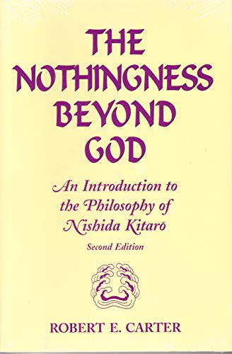 NOTHINGNESS BEYOND GOD 2/E: An Introduction to the Philosophy of Nishida Kitaro Second Edition