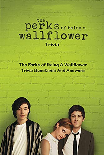 The Perks of Being A Wallflower Trivia: The Perks of Being A Wallflower Trivia Questions And Answers: A Collection of Trivia Questions for The Perks of Being A Wallflower Movie (English Edition)