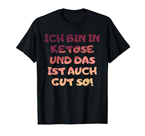 Bin in Ketose - ist Gut so! I Kohlenhydrate Ketosis Ketogen T-Shirt
