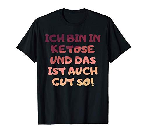 Bin in Ketose - ist Gut so! I Kohlenhydrate Ketosis Ketogen T-Shirt