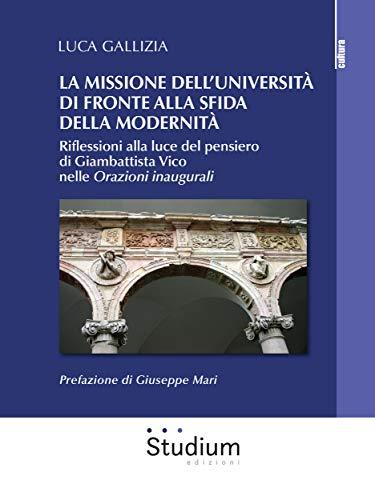 La missione dell'università di fronte alla sfida della modernità: Riflessioni alla luce del pensiero di Giambattista Vico nelle Orazioni inaugurali