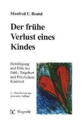 Der frühe Verlust eines Kindes: Bewältigung und Hilfe bei Fehl-, Totgeburt und Plötzlichem Kindstod von Manfred E Beutel (1. Juni 2002) Taschenbuch