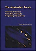 The Amsterdam Treaty: National Preference Formation, Interstate Bargaining and Outcome (Odense University Studies in History and Social Sciences, V. 245)