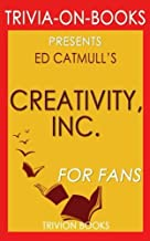 Trivia: Creativity, Inc. by Ed Catmull (Trivia-On-Books): Overcoming the Unseen Forces That Stand in the Way of True Inspi...